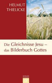 Die Gleichnisse Jesu - das Bilderbuch Gottes