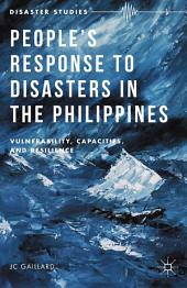 People's Response to Disasters in the Philippines: Vulnerability, Capacities and Resilience