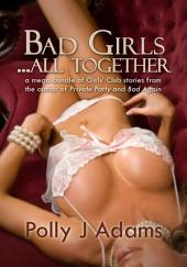 Bad Girls ... All Together: A boxed set of stories from the Girls' Club