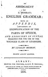 An Abridgement of L. Murray's English Grammar: With an Appendix, Containing an Exemplification of the Parts of Speech, and Exercises in Syntax : Designed for Use of the Younger Class of Learners