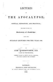 Lectures on the Apocalypse: critical, expository, & practical; delivered before the University of Cambridge; being the Hulsean lectures for the year 1848