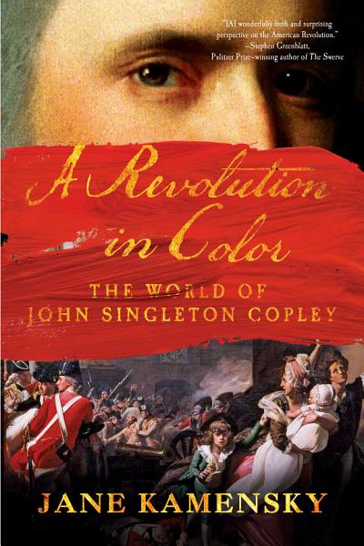 Download A Revolution in Color  The World of John Singleton Copley Book