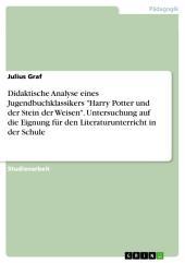 """Didaktische Analyse eines Jugendbuchklassikers """"Harry Potter und der Stein der Weisen"""". Untersuchung auf die Eignung für den Literaturunterricht in der Schule"""