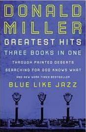 Miller 3 In 1  Blue Like Jazz  Through Painted Deserts  Searching For God
