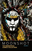 Moonshot The Indigenous Comics Collection Volume 1  Book PDF