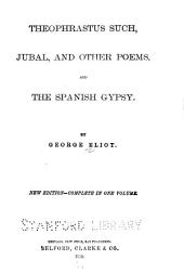 Theophrastus Such, Jubal and other poems and The Spanish gypsy