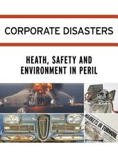 Corporate Disasters:: Health, Safety and Environment in Peril