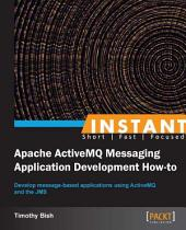 Instant Apache Activemq Messaging Application Development How-To