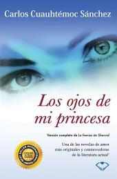 Los ojos de mi princesa: Versión completa de La fuerza de Sheccid Una de las novelas de amor más originales y conmovedoras de la literatura actual.