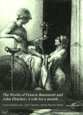 The Works of Francis Beaumont and John Fletcher: A wife for a month. The lovers progress. The pilgrim. The captain. The prophetess
