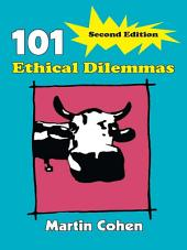 101 Ethical Dilemmas: Edition 2