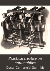 Practical Treatise on Automobiles: A New, Complete and Practical Treatise on Gasoline, Steam and Electric Vehicles ... Written Expressly for the Owner, Chauffeur, Machinist and Garage Man, Volume 2