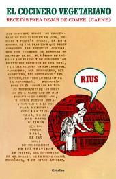 El cocinero vegetariano (Colección Rius): Recetas para dejar de comer (carne)