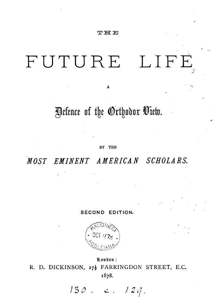 The future life, a defence of the orthodox view, by the most eminent American scholars