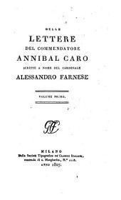 Delle lettere del Commendatore Annibal Caro scritte a nome des Cardinale Alessandro Farnese: Volume 1