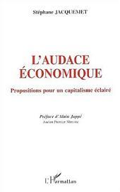 L'AUDACE ÉCONOMIQUE: Propositions pour un capitalisme éclairé