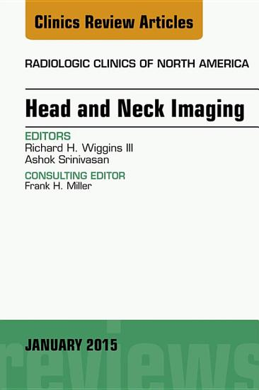 Head and Neck Imaging  An Issue of Radiologic Clinics of North America  PDF
