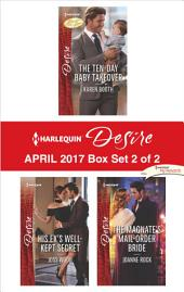 Harlequin Desire April 2017 - Box Set 2 of 2: The Ten-Day Baby Takeover\His Ex's Well-Kept Secret\The Magnate's Mail-Order Bride