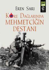 Kore Dağlarında Mehmetciğin Destanı: Bu Kitap; Kore Dağlarında Unutulan, Mehmetciğin destanını anlatıyor...