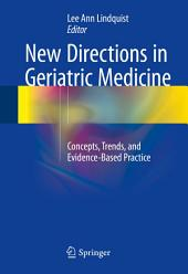 New Directions in Geriatric Medicine: Concepts, Trends, and Evidence-Based Practice