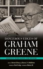 Dangerous Edges of Graham Greene: Journeys with Saints and Sinners