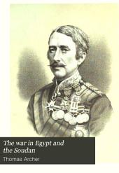 The War in Egypt and the Soudan: An Episode in the History of the British Empire, Being a Descriptive Account of the Scenes and Events of that Great Drama, and Sketches of the Principal Actors in it, Volume 2