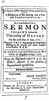 A Defence of Her Majesty's Title to the Crown, and a Justification of Her Entring Into a War with France and Spain:: As it was Deliver'd in a Sermon Preach'd Before the University of Oxford on the 10th Day of June, 1702. Being the Fast Appointed for Imploring a Blessing on Her Majesty and Allies Engag'd in the Present War, Volume 7
