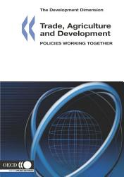The Development Dimension Trade  Agriculture and Development Policies Working Together PDF