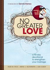 No Greater Love: A 90-Day Devotional to Strengthen Your Marriage