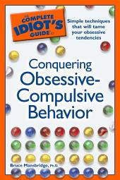The Complete Idiot's Guide to Conquering Obsessive Compulsive Behavior