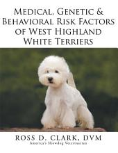 Medical, Genetic & Behavioral Risk Factors of West Highland White Terriers