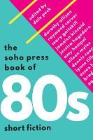 The Soho Press Book of  80s Short Fiction PDF