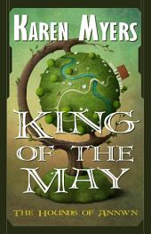 King of the May: The Hounds of Annwn: 3