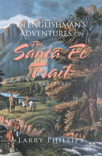 An Englishman's Adventures on the Santa Fe Trail (1865–1889)