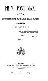 Pii vi. pont. max. acta quibus Ecclesiae catholicae calamitatibus in Gallia consultum est: Volume 2