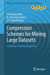 Compression Schemes for Mining Large Datasets: A Machine Learning Perspective