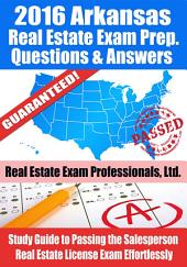 2016 Arkansas Real Estate Exam Prep Questions and Answers: Study Guide to Passing the Salesperson Real Estate License Exam Effortlessly