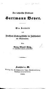 Der lutherische Prädicant H. Beyer. Ein Zeitbild aus Frankfurts Kirchengeschichte im Jahrhundert der Reformation
