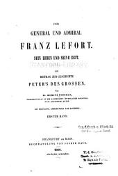 Der General und Admiral Franz Lefort: Sein Leben und seine Zeit. Ein Beitrag zur Geschichte Peter's des Grossen, Band 1