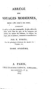 Abrégé des voyages modernes depuis 1780 jusqu'à nos jours: contenant ce qu'il y a de plus remarquable, de plus utile et de mieux avéré dans les pays où les voyageurs ont pénétré, Volume11