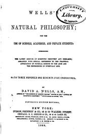 Wells's Natural Philosophy: For the Use of Schools, Academies, and Private Students : Introducing the Latest Results of Scientific Discovery and Research : Arranged with Special Reference to the Practical Application of Physical Science to the Arts and the Experience of Every-day Life : with Three Hundred and Seventy-five Engravings