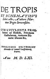De tropis et schematibus: libri octo. Cum luculenta praefatione ad illustriss. principem Guilhelmum, iuniorem Bavariae ducem ...