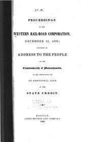 Proceedings of the Western Rail-road Corporation, December 12, 1838: Including an Address to the People of the Commonwealth of Massachusetts, on the Application for an Additional Loan of the State Credit