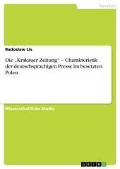 """Die """"Krakauer Zeitung"""" – Charakteristik der deutschsprachigen Presse im besetzten Polen"""