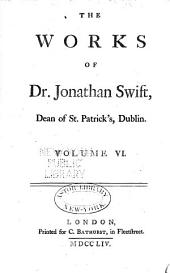 The Works of Jonathan Swift, D.D., Dean of St. Patrick's, Dublin: Volume 6