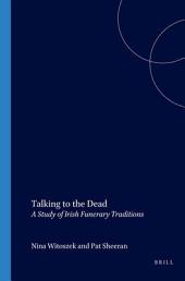 Talking to the Dead: A Study of Irish Funerary Traditions, Volume 117