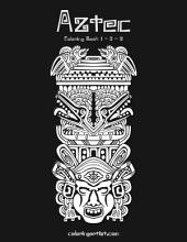 Aztec Coloring Book 1, 2 & 3