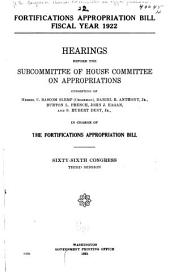 Fortifications Appropriation Bill, Fiscal Year 1922: Hearings Before the Subcommittee of House Committee on Appropriations ... in Charge of the Fortifications Appropriation Bill. Sixty-sixth Congress, Third Session