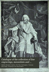 Catalogue of the Collection of Line Engravings, Mezzotinto and Stipple Engravings and Etchings Formed by the Late Walter S. Carter, Esq., Brooklyn