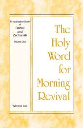 The Holy Word for Morning Revival - Crystallization-study of Daniel and Zechariah, Volume 1